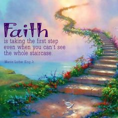 faith-is-taking-the-first-step-even-when-you-dont-see-the-whole-staircase-19